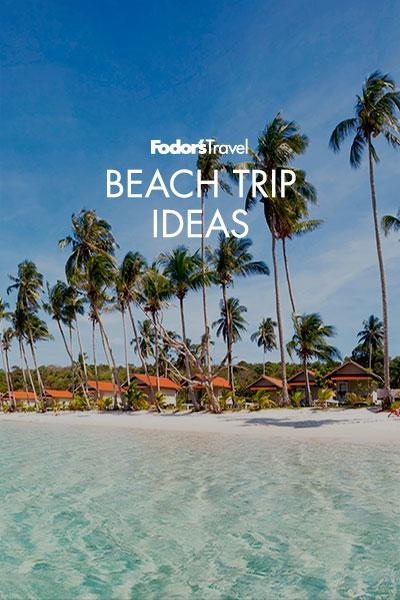 Best Beach Vacation Destinations | Fodor's Travel